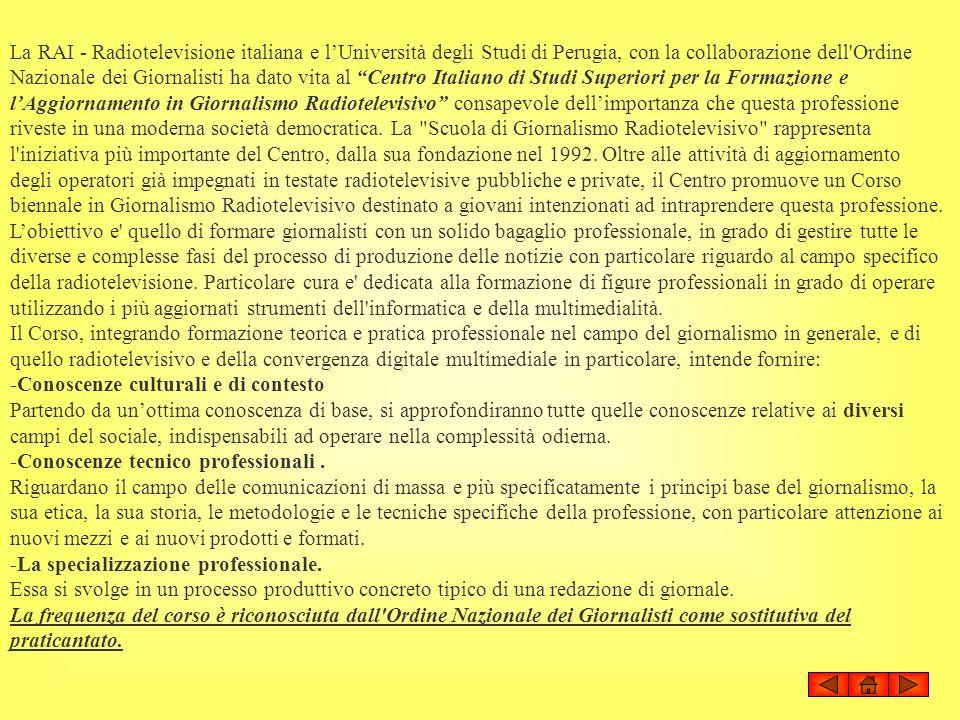 La RAI - Radiotelevisione italiana e lUniversità degli Studi di Perugia, con la collaborazione dell'Ordine Nazionale dei Giornalisti ha dato vita al C