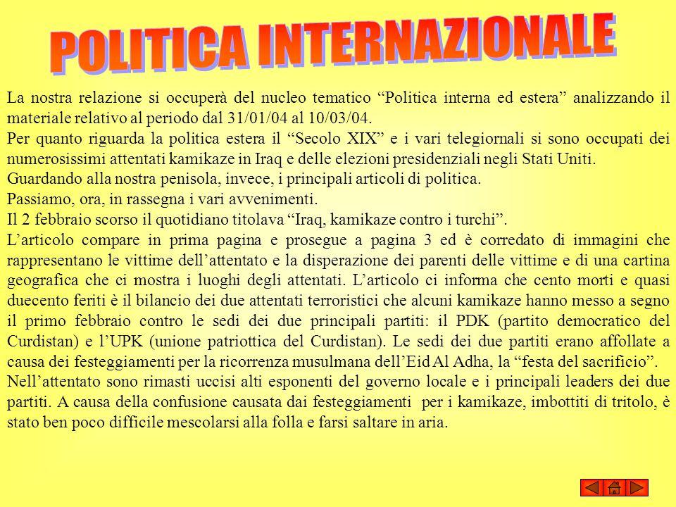 La nostra relazione si occuperà del nucleo tematico Politica interna ed estera analizzando il materiale relativo al periodo dal 31/01/04 al 10/03/04.