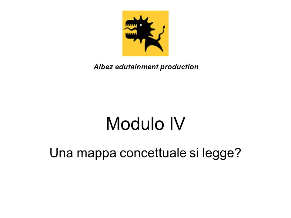 Modulo IV Una mappa concettuale si legge? Albez edutainment production