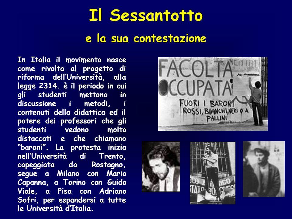 Il Sessantotto e la sua contestazione In Italia il movimento nasce come rivolta al progetto di riforma dellUniversità, alla legge 2314. è il periodo i