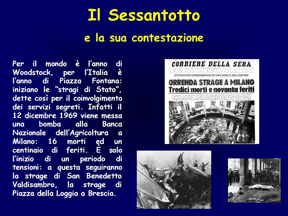 Il Sessantotto e la sua contestazione Per il mondo è lanno di Woodstock, per lItalia è lanno di Piazza Fontana: iniziano le stragi di Stato, dette cos