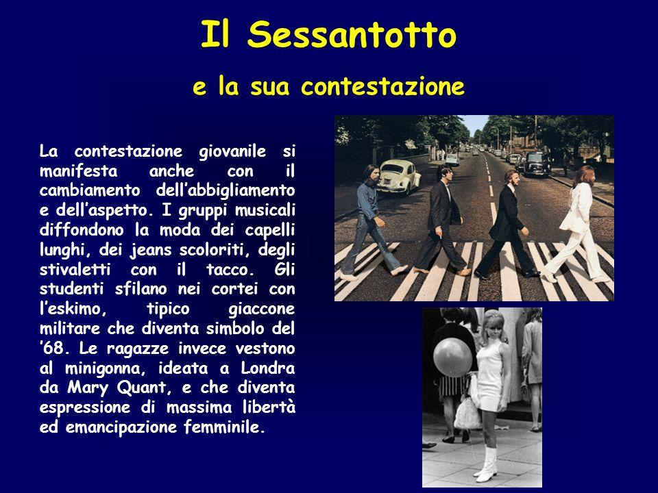 Il Sessantotto e la sua contestazione La contestazione giovanile si manifesta anche con il cambiamento dellabbigliamento e dellaspetto. I gruppi music