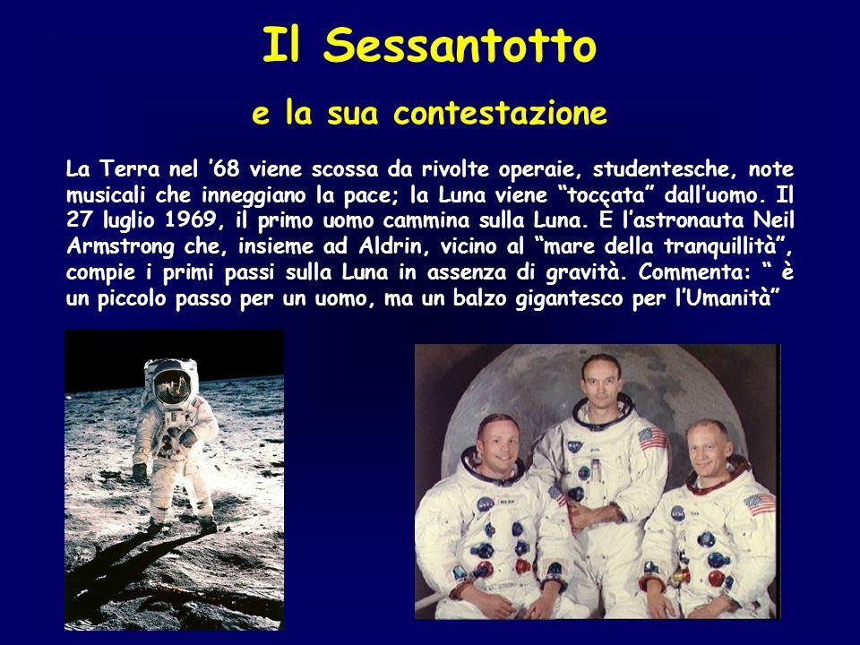 Il Sessantotto e la sua contestazione La Terra nel 68 viene scossa da rivolte operaie, studentesche, note musicali che inneggiano la pace; la Luna vie