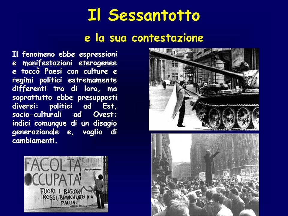 Il Sessantotto e la sua contestazione Il fenomeno ebbe espressioni e manifestazioni eterogenee e toccò Paesi con culture e regimi politici estremament