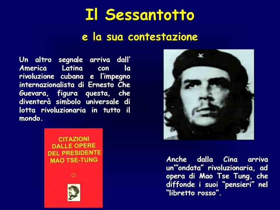 Il Sessantotto e la sua contestazione Un altro segnale arriva dall America Latina con la rivoluzione cubana e limpegno internazionalista di Ernesto Ch