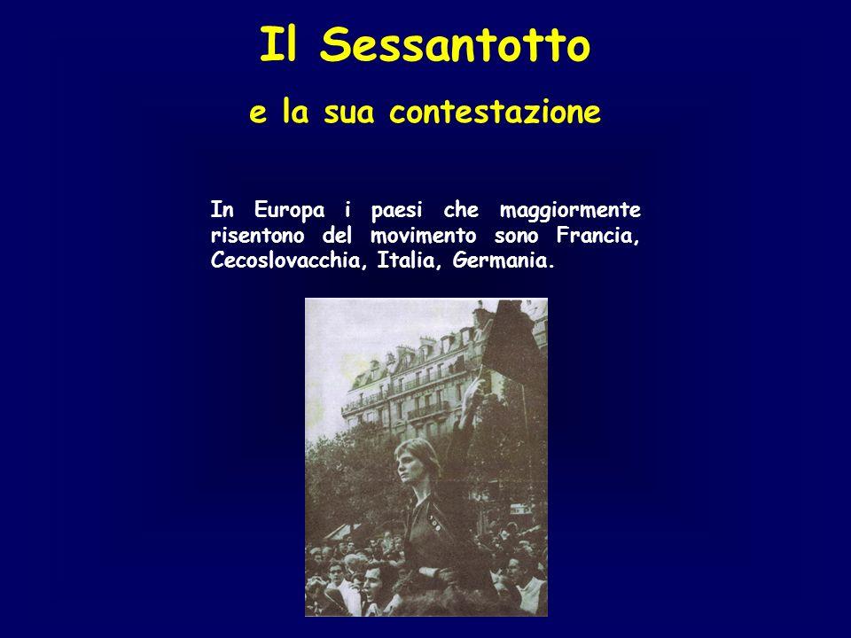 Il Sessantotto e la sua contestazione In Europa i paesi che maggiormente risentono del movimento sono Francia, Cecoslovacchia, Italia, Germania.