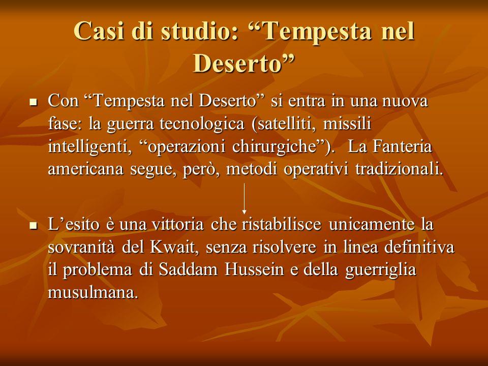 Casi di studio: Tempesta nel Deserto Con Tempesta nel Deserto si entra in una nuova fase: la guerra tecnologica (satelliti, missili intelligenti, operazioni chirurgiche).
