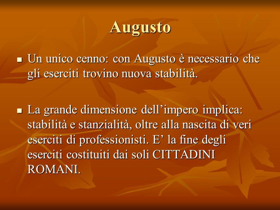 Augusto Un unico cenno: con Augusto è necessario che gli eserciti trovino nuova stabilità.
