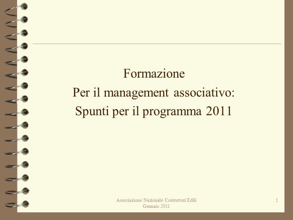 Associazione Nazionale Costruttori Edili Gennaio 2011 1 Formazione Per il management associativo: Spunti per il programma 2011