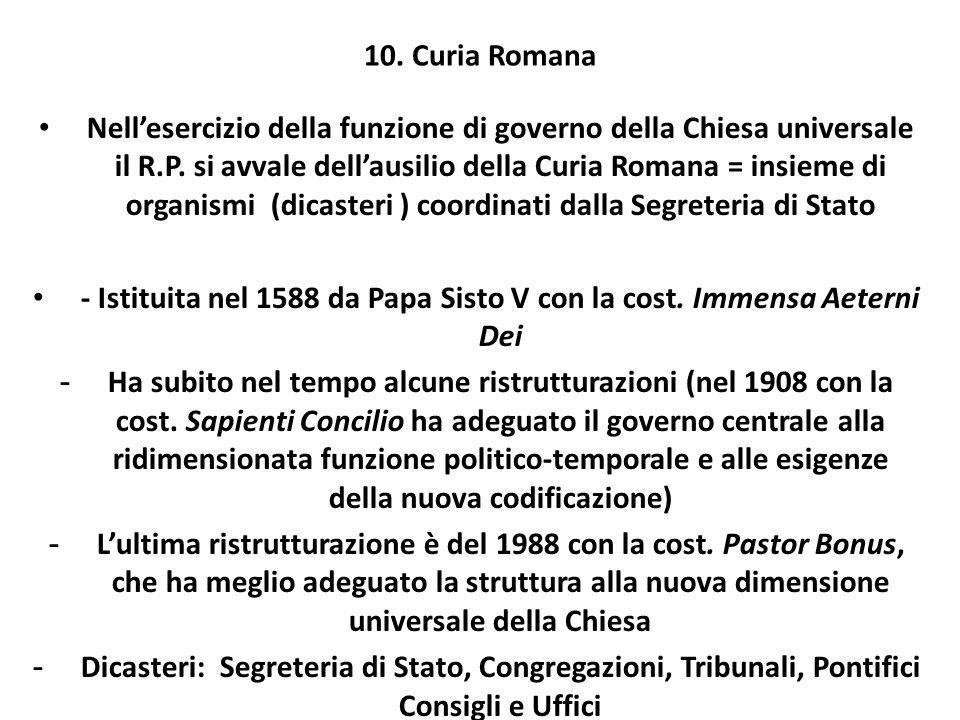 10. Curia Romana Nellesercizio della funzione di governo della Chiesa universale il R.P. si avvale dellausilio della Curia Romana = insieme di organis