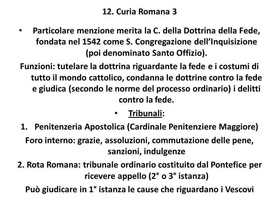 12. Curia Romana 3 Particolare menzione merita la C. della Dottrina della Fede, fondata nel 1542 come S. Congregazione dellInquisizione (poi denominat