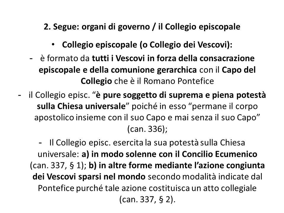 2. Segue: organi di governo / il Collegio episcopale Collegio episcopale (o Collegio dei Vescovi): - è formato da tutti i Vescovi in forza della consa