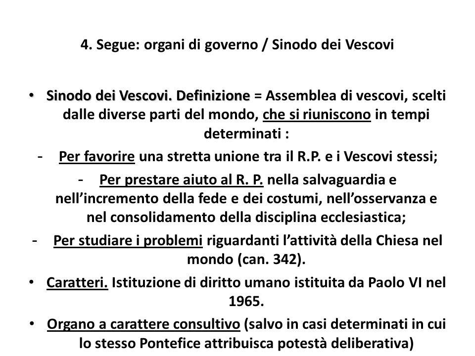 4. Segue: organi di governo / Sinodo dei Vescovi Sinodo dei Vescovi. Definizione Sinodo dei Vescovi. Definizione = Assemblea di vescovi, scelti dalle