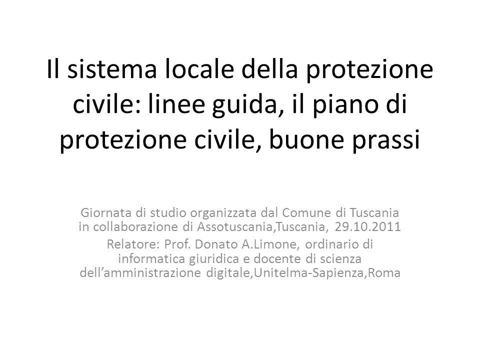 Il sistema locale della protezione civile: linee guida, il piano di protezione civile, buone prassi Giornata di studio organizzata dal Comune di Tusca
