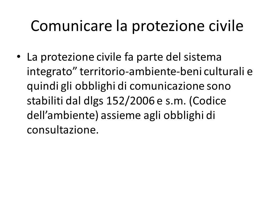 Comunicare la protezione civile La protezione civile fa parte del sistema integrato territorio-ambiente-beni culturali e quindi gli obblighi di comuni