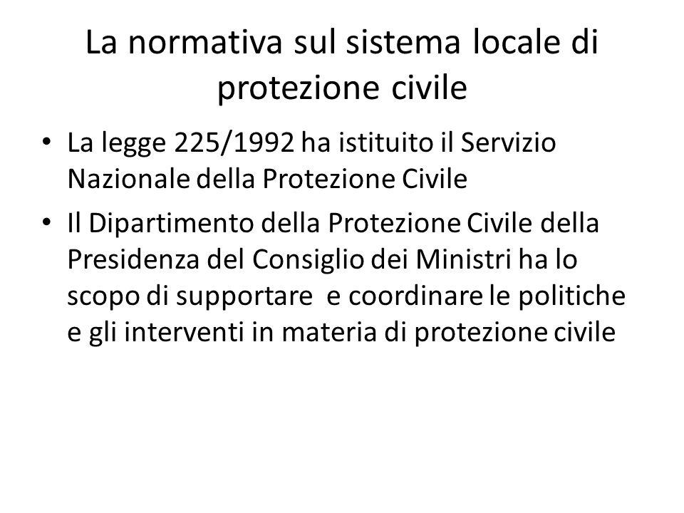 La normativa sul sistema locale di protezione civile La legge 225/1992 ha istituito il Servizio Nazionale della Protezione Civile Il Dipartimento dell
