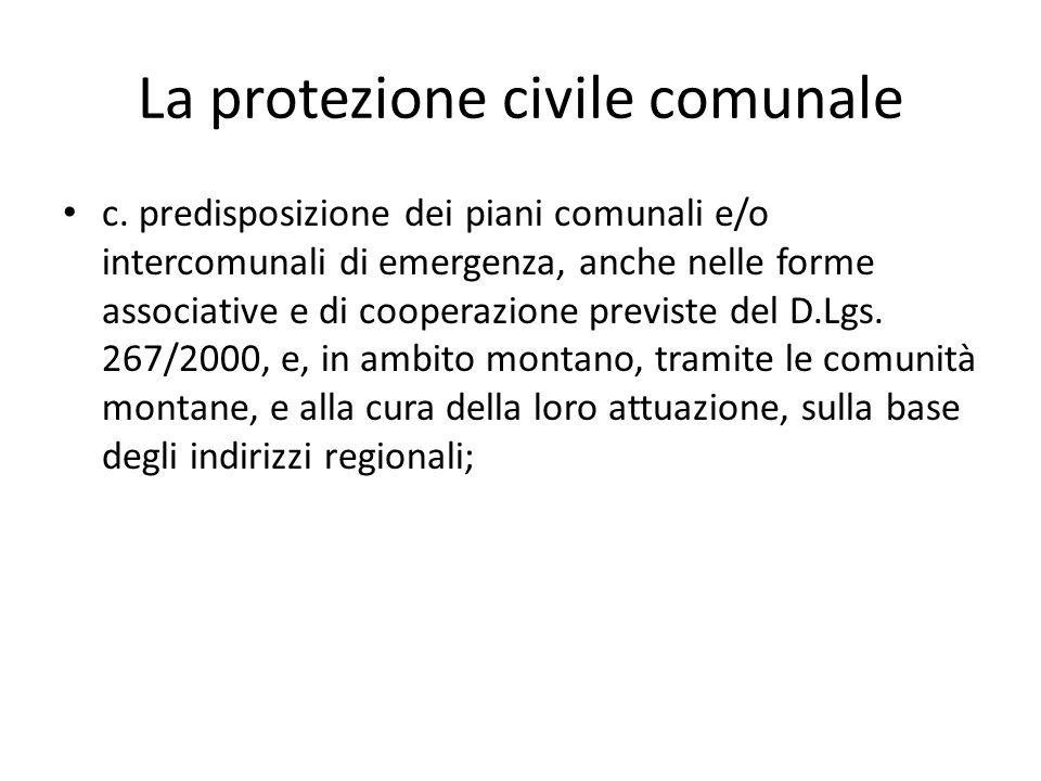 La protezione civile comunale c. predisposizione dei piani comunali e/o intercomunali di emergenza, anche nelle forme associative e di cooperazione pr