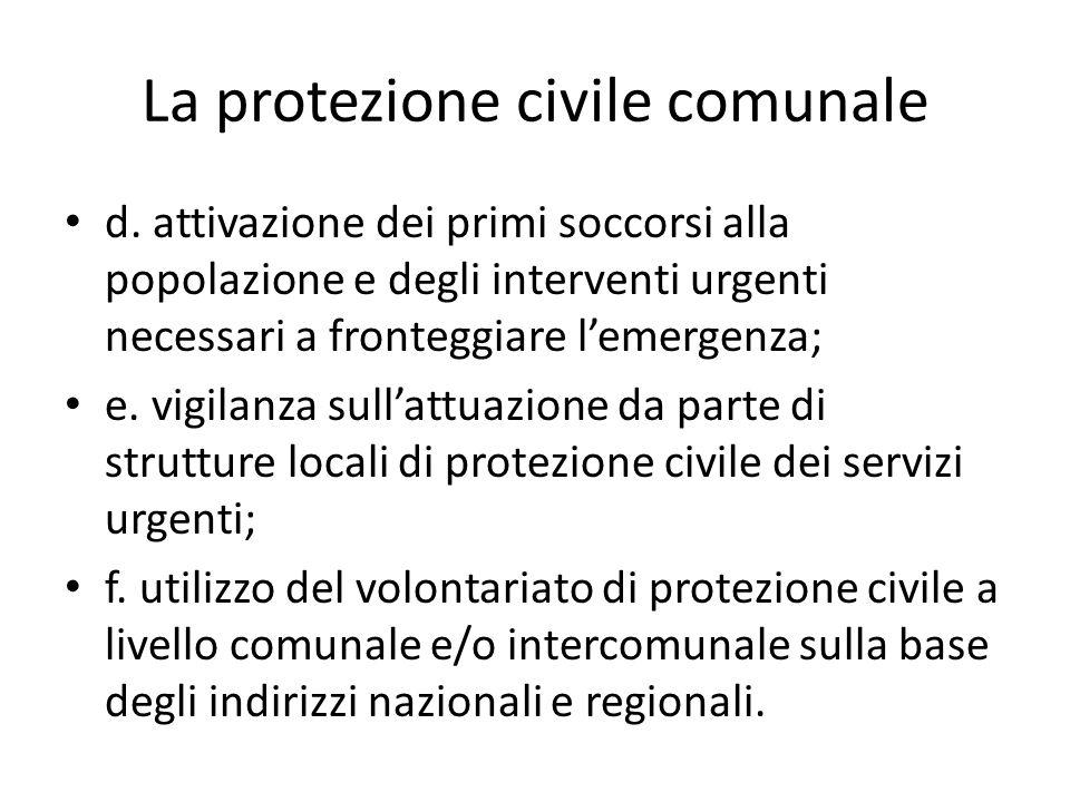 La protezione civile comunale d. attivazione dei primi soccorsi alla popolazione e degli interventi urgenti necessari a fronteggiare lemergenza; e. vi