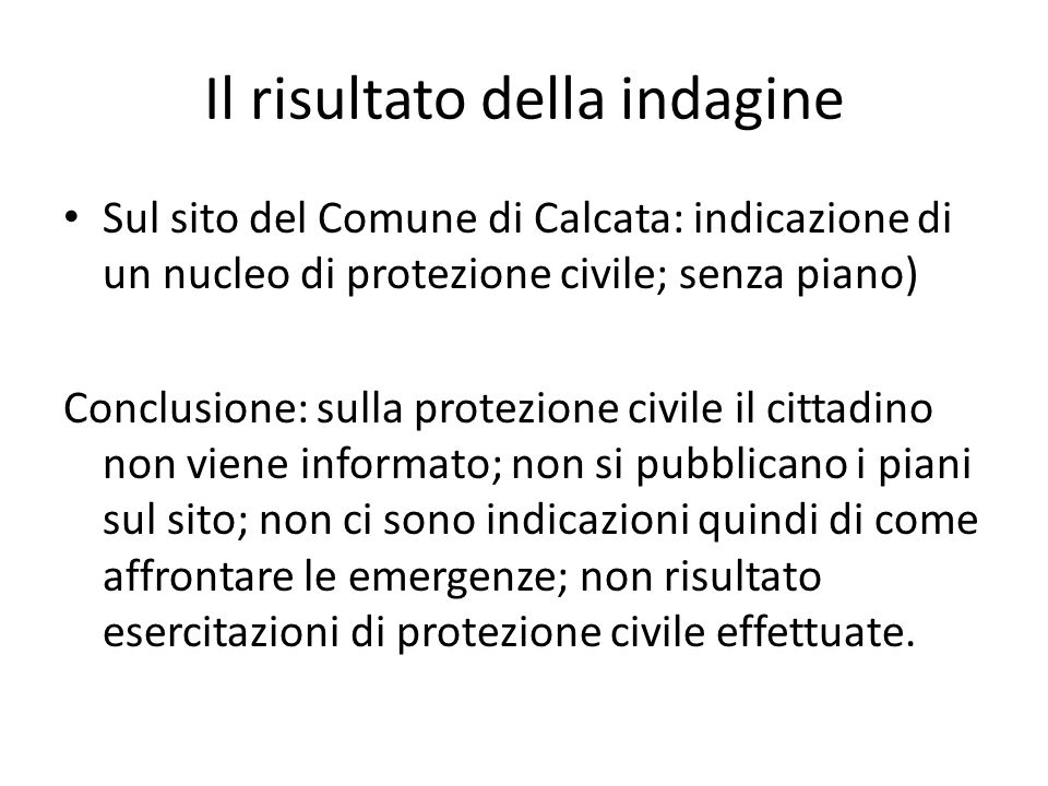 Il risultato della indagine Sul sito del Comune di Calcata: indicazione di un nucleo di protezione civile; senza piano) Conclusione: sulla protezione