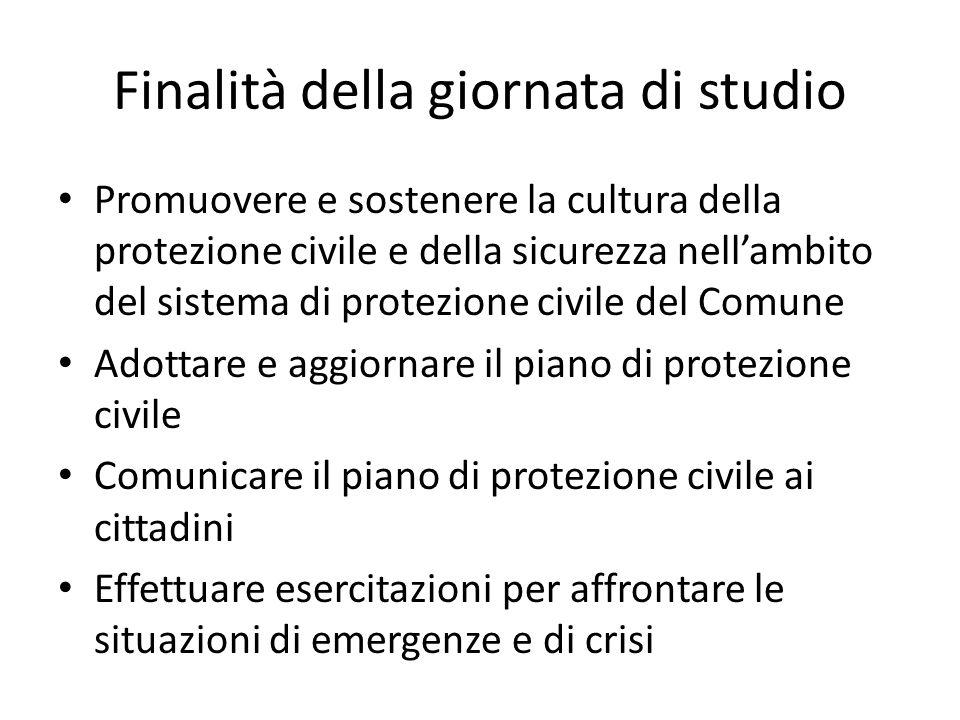 Finalità della giornata di studio Promuovere e sostenere la cultura della protezione civile e della sicurezza nellambito del sistema di protezione civ