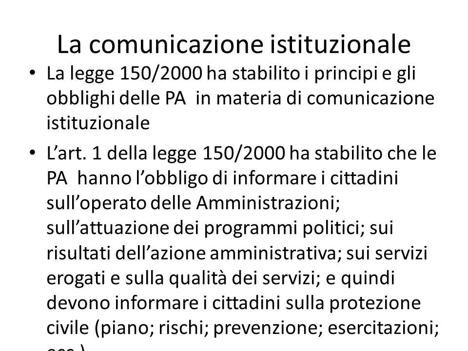 La comunicazione istituzionale La legge 150/2000 ha stabilito i principi e gli obblighi delle PA in materia di comunicazione istituzionale Lart. 1 del