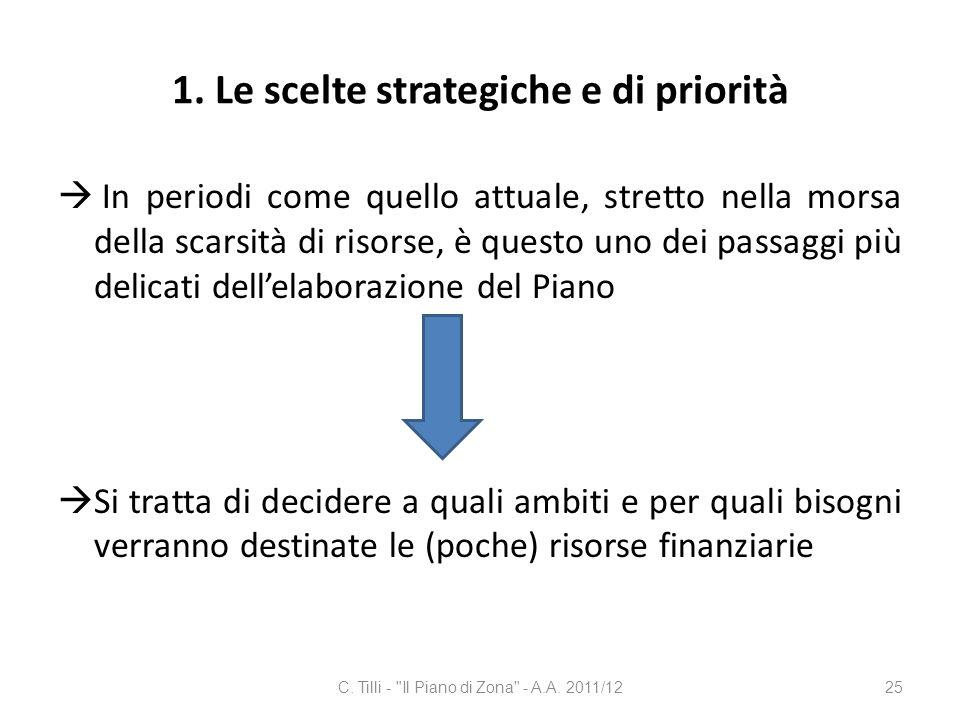 1. Le scelte strategiche e di priorità In periodi come quello attuale, stretto nella morsa della scarsità di risorse, è questo uno dei passaggi più de