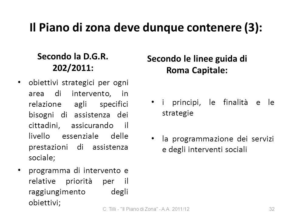 Il Piano di zona deve dunque contenere (3): Secondo la D.G.R. 202/2011: obiettivi strategici per ogni area di intervento, in relazione agli specifici