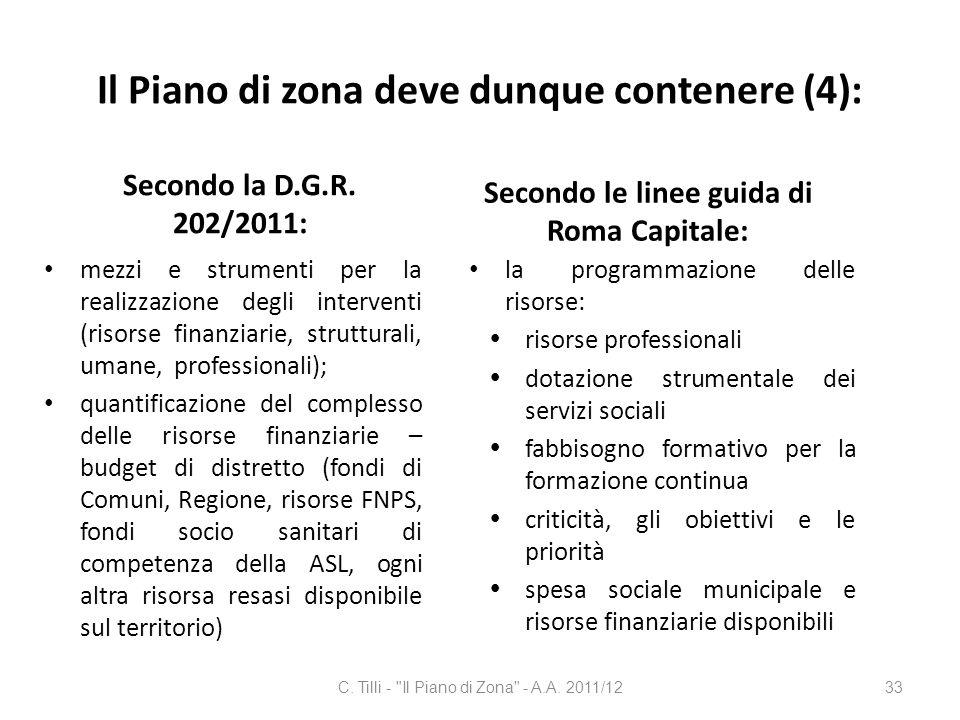 Il Piano di zona deve dunque contenere (4): Secondo la D.G.R. 202/2011: mezzi e strumenti per la realizzazione degli interventi (risorse finanziarie,