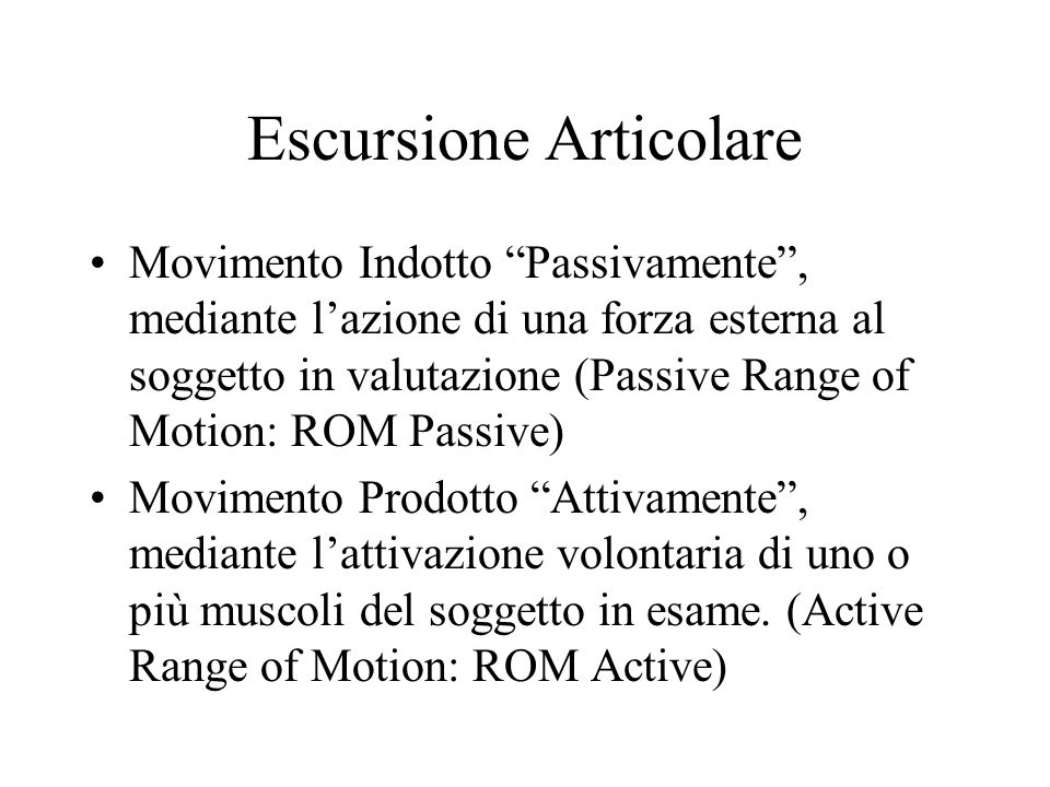 Escursione Articolare Movimento Indotto Passivamente, mediante lazione di una forza esterna al soggetto in valutazione (Passive Range of Motion: ROM P