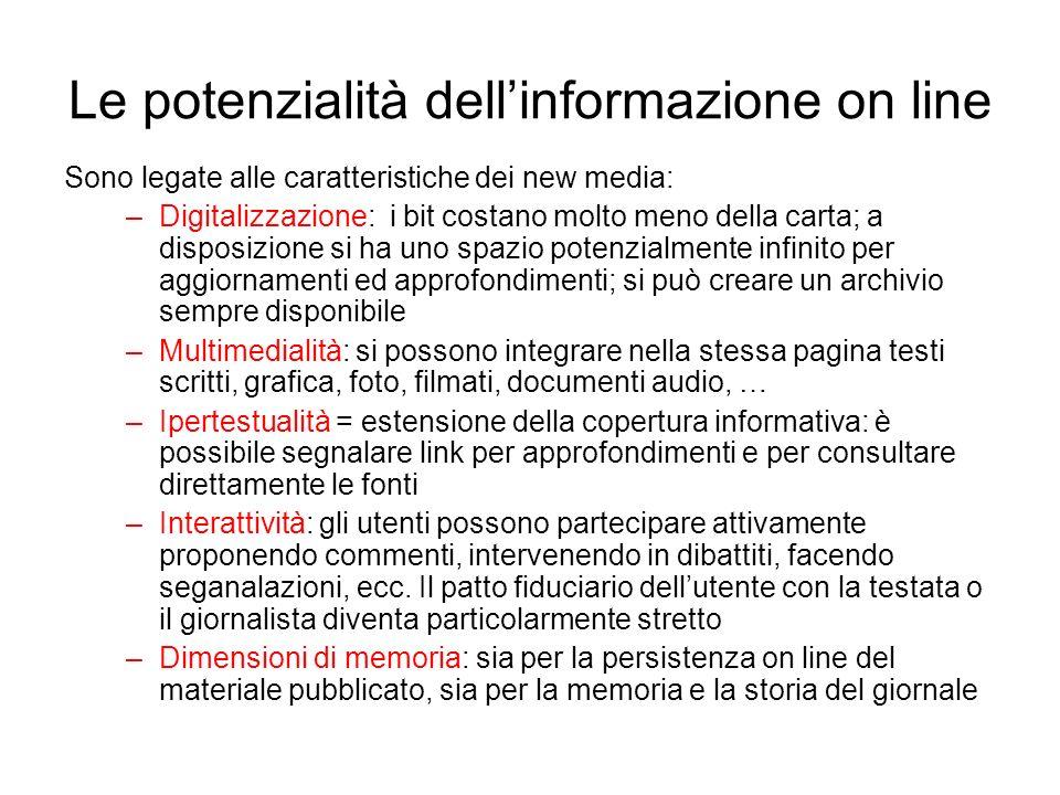 Le potenzialità dellinformazione on line Sono legate alle caratteristiche dei new media: –Digitalizzazione: i bit costano molto meno della carta; a di
