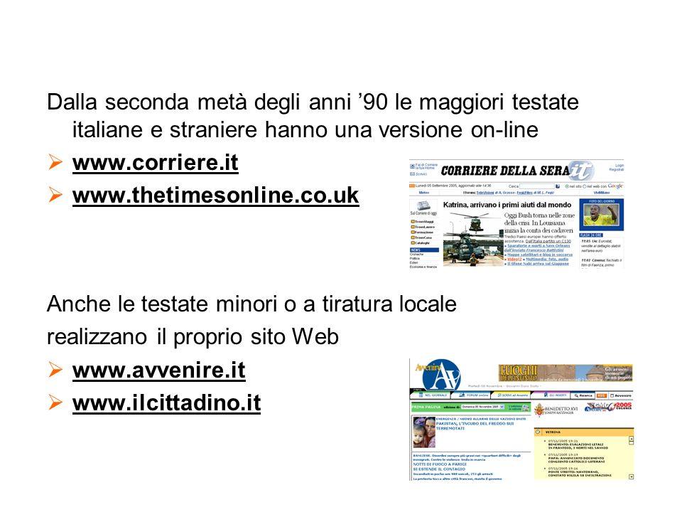 Dalla seconda metà degli anni 90 le maggiori testate italiane e straniere hanno una versione on-line www.corriere.it www.thetimesonline.co.uk Anche le
