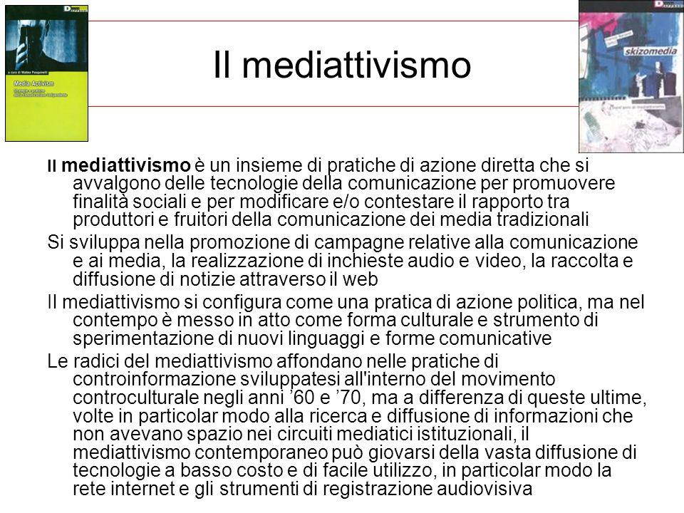 Il mediattivismo Il mediattivismo è un insieme di pratiche di azione diretta che si avvalgono delle tecnologie della comunicazione per promuovere fina