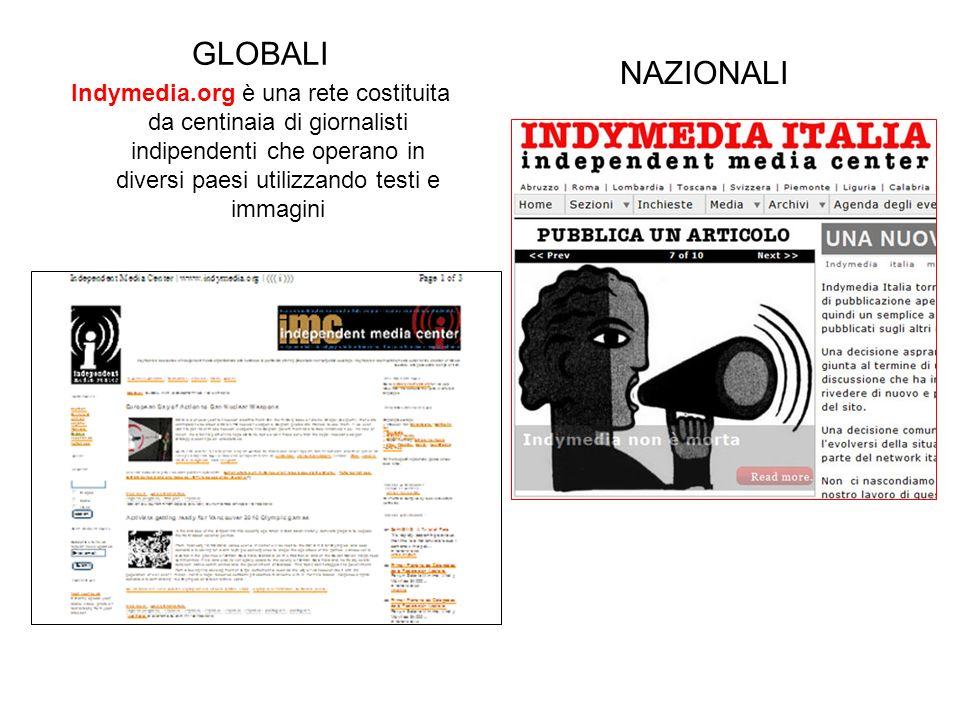 GLOBALI Indymedia.org è una rete costituita da centinaia di giornalisti indipendenti che operano in diversi paesi utilizzando testi e immagini NAZIONA