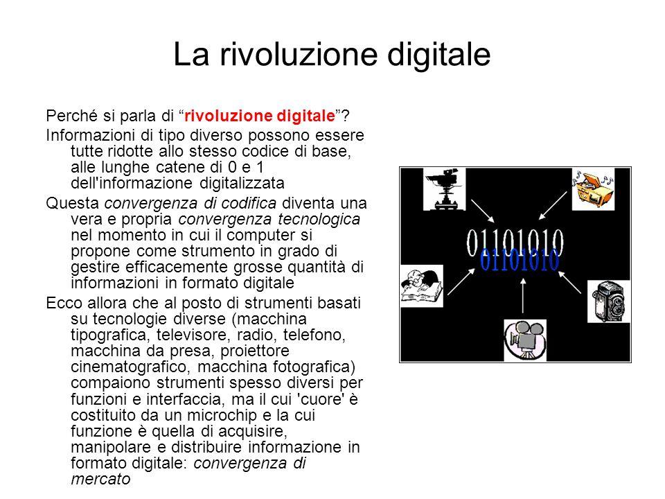 La rivoluzione digitale Perché si parla di rivoluzione digitale? Informazioni di tipo diverso possono essere tutte ridotte allo stesso codice di base,
