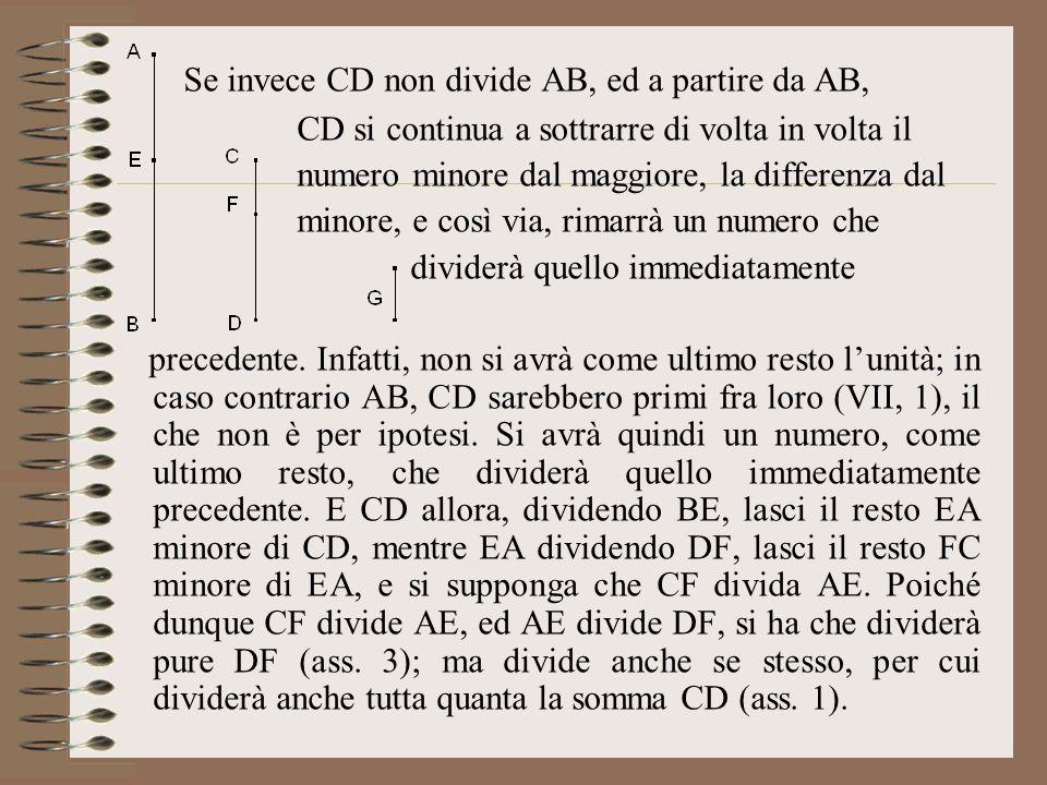 Se invece CD non divide AB, ed a partire da AB, CD si continua a sottrarre di volta in volta il numero minore dal maggiore, la differenza dal minore,