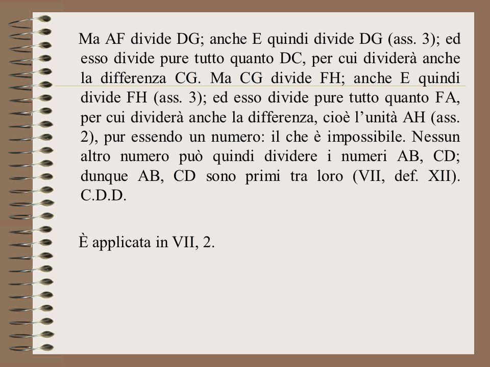 Ma AF divide DG; anche E quindi divide DG (ass. 3); ed esso divide pure tutto quanto DC, per cui dividerà anche la differenza CG. Ma CG divide FH; anc