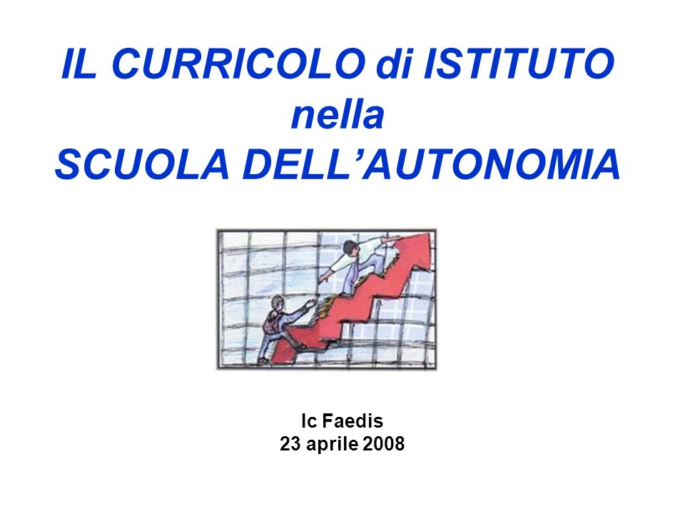 IL CURRICOLO di ISTITUTO nella SCUOLA DELLAUTONOMIA Ic Faedis 23 aprile 2008