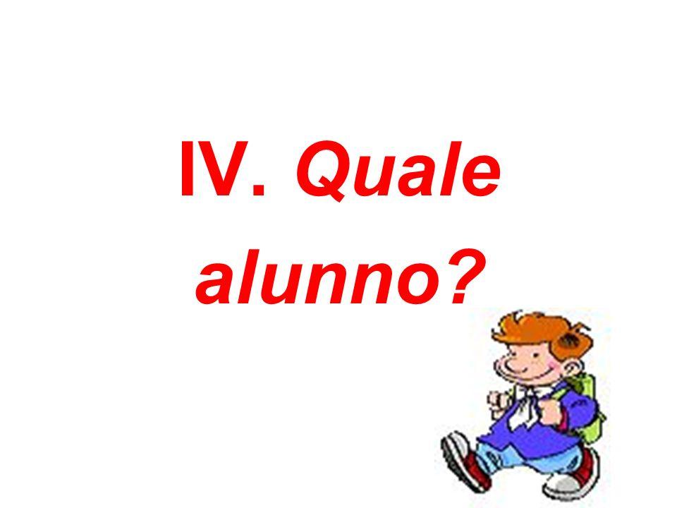 IV. Quale alunno?