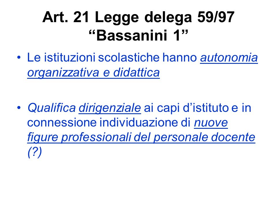 Art. 21 Legge delega 59/97 Bassanini 1 Le istituzioni scolastiche hanno autonomia organizzativa e didattica Qualifica dirigenziale ai capi distituto e