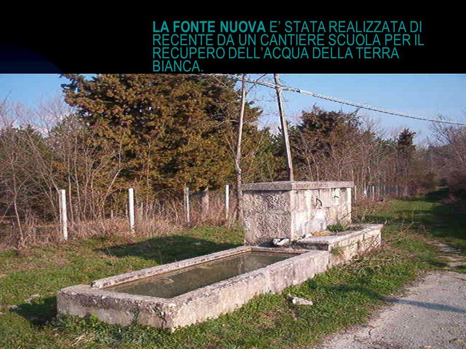 04/01/201413 LA FONTE NUOVA E STATA REALIZZATA DI RECENTE DA UN CANTIERE SCUOLA PER IL RECUPERO DELLACQUA DELLA TERRA BIANCA.