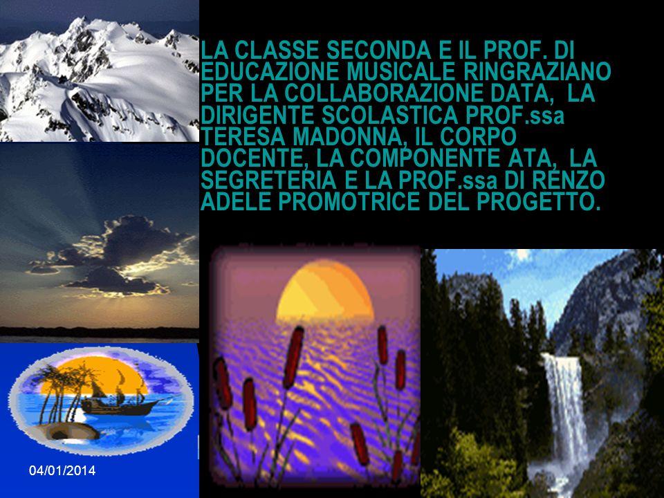 04/01/201419 LA CLASSE SECONDA E IL PROF. DI EDUCAZIONE MUSICALE RINGRAZIANO PER LA COLLABORAZIONE DATA, LA DIRIGENTE SCOLASTICA PROF.ssa TERESA MADON