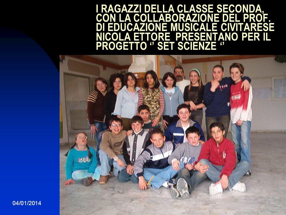 04/01/20142 I RAGAZZI DELLA CLASSE SECONDA, CON LA COLLABORAZIONE DEL PROF. DI EDUCAZIONE MUSICALE CIVITARESE NICOLA ETTORE PRESENTANO PER IL PROGETTO