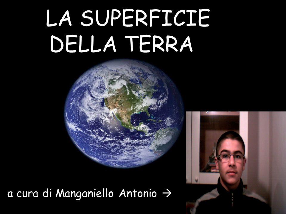 LA SUPERFICIE DELLA TERRA a cura di Manganiello Antonio