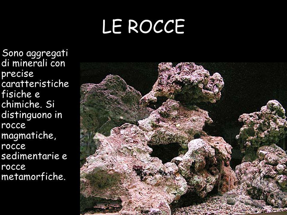 LE ROCCE Sono aggregati di minerali con precise caratteristiche fisiche e chimiche. Si distinguono in rocce magmatiche, rocce sedimentarie e rocce met