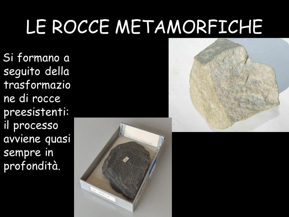 LE ROCCE METAMORFICHE Si formano a seguito della trasformazio ne di rocce preesistenti: il processo avviene quasi sempre in profondità.