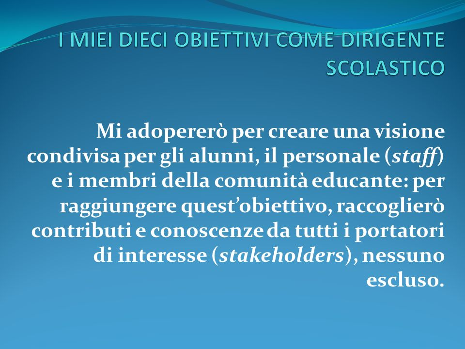 Mi adopererò per creare una visione condivisa per gli alunni, il personale (staff) e i membri della comunità educante: per raggiungere questobiettivo,
