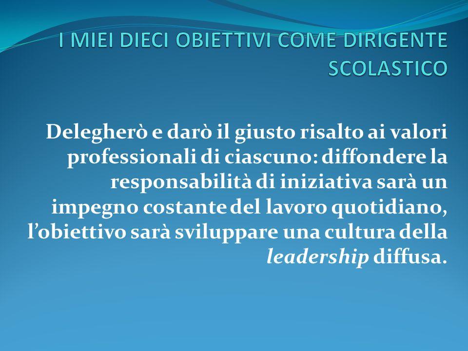 Delegherò e darò il giusto risalto ai valori professionali di ciascuno: diffondere la responsabilità di iniziativa sarà un impegno costante del lavoro