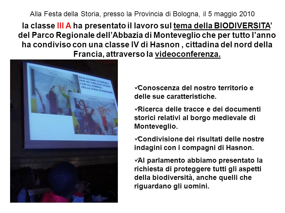 la classe III A ha presentato il lavoro sul tema della BIODIVERSITA del Parco Regionale dellAbbazia di Monteveglio che per tutto lanno ha condiviso co