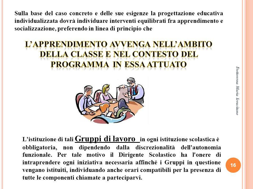 Dottoressa Maria Ieracitano 16 Sulla base del caso concreto e delle sue esigenze la progettazione educativa individualizzata dovrà individuare interve