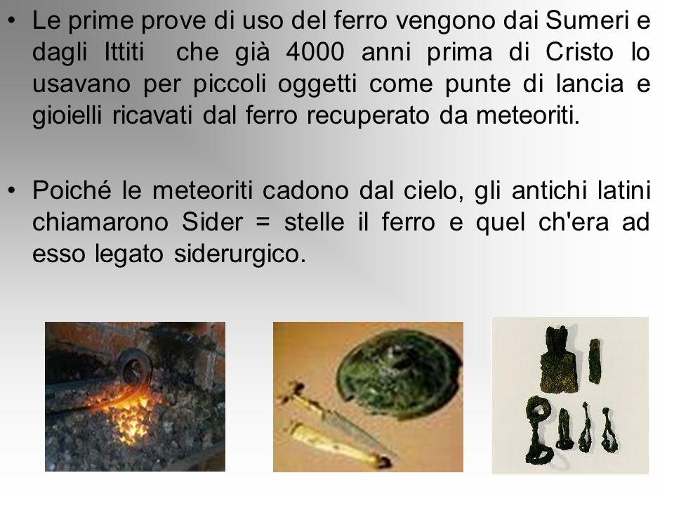 Le prime prove di uso del ferro vengono dai Sumeri e dagli Ittiti che già 4000 anni prima di Cristo lo usavano per piccoli oggetti come punte di lanci